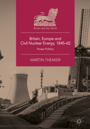 Britain, Europe and Civil Nuclear Energy, 1945-62