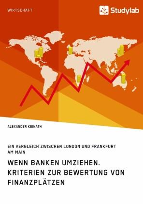 Wenn Banken umziehen. Kriterien zur Bewertung von Finanzplätzen