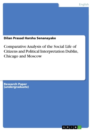 Comparative Analysis of the Social Life of Citizens and Political Interpretation Dublin, Chicago and Moscow