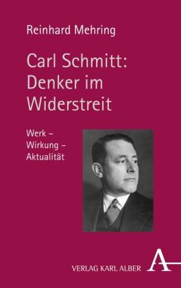 Carl Schmitt: Denker im Widerstreit