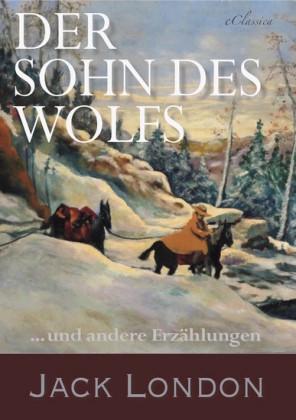 Der Sohn des Wolfs und andere Erzählungen von Jack London