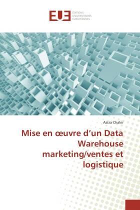 Mise en oeuvre d'un Data Warehouse marketing/ventes et logistique