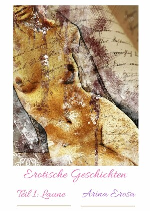 Erotische Kurzgeschichten. Teil 1: Laune