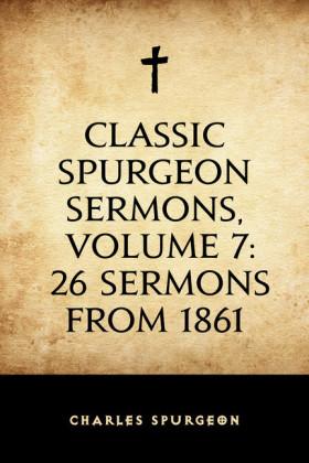 Classic Spurgeon Sermons, Volume 7: 26 Sermons from 1861
