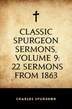 Classic Spurgeon Sermons, Volume 9: 22 Sermons from 1863