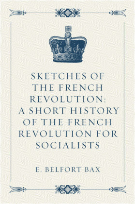 Sketches of the French Revolution: A Short History of the French Revolution for Socialists