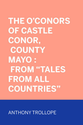 The O'Conors of Castle Conor, County Mayo : From 'Tales from All Countries'