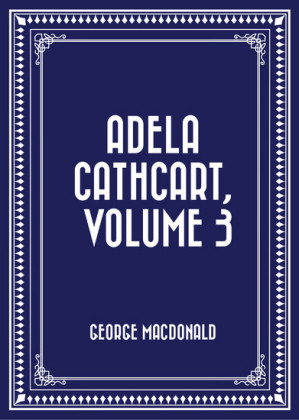 Adela Cathcart, Volume 3