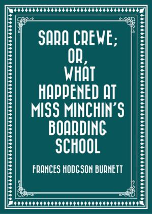 Sara Crewe; Or, What Happened at Miss Minchin's Boarding School