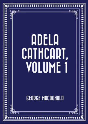 Adela Cathcart, Volume 1