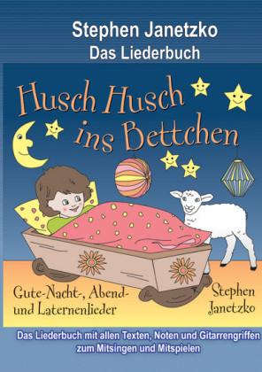 Husch, husch, ins Bettchen - 20 Gute-Nacht-, Abend- und Laternenlieder