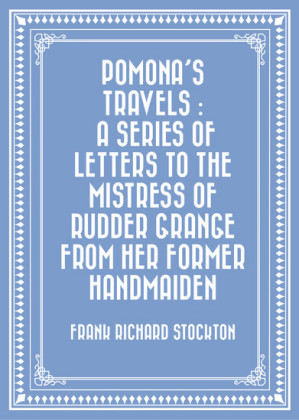 Pomona's Travels : A Series of Letters to the Mistress of Rudder Grange from her Former Handmaiden