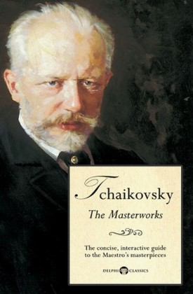 Delphi Masterworks of Pyotr Ilyich Tchaikovsky (Illustrated)