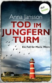 Tod im Jungfernturm: Ein Fall für Maria Wern - Band 3