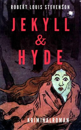 Robert Louis Stevenson: Jekyll & Hyde. Kriminalroman