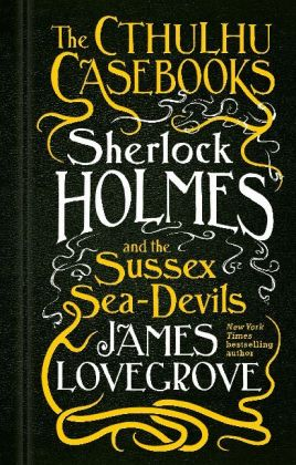 Cthulhu Casebooks - Sherlock Holmes and the Sussex Sea-Devil