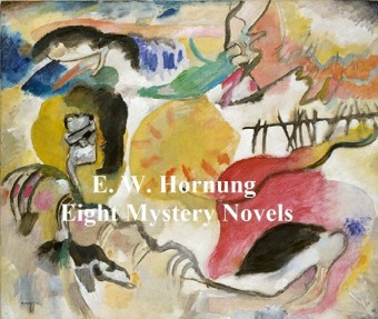 E.W. Hornung: 8 Books of Mystery Stories
