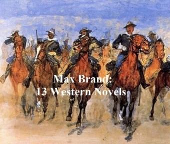 Max Brand: 13 Western Novels