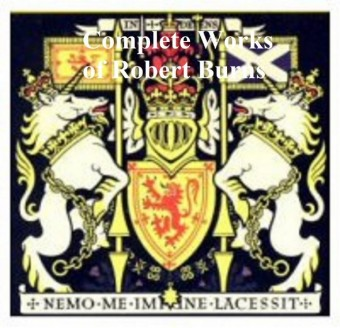 The Complete Works of Robert Burns: Containing His Poems, Songs, and Correspondence