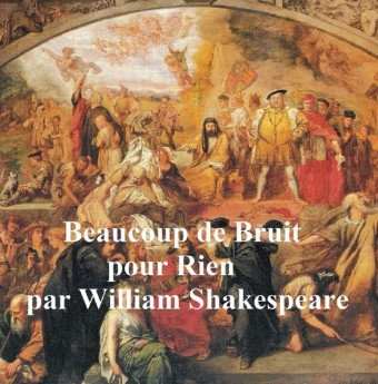 Beaucoup de Bruit pour Rien (Much Ado About Nothing in French)