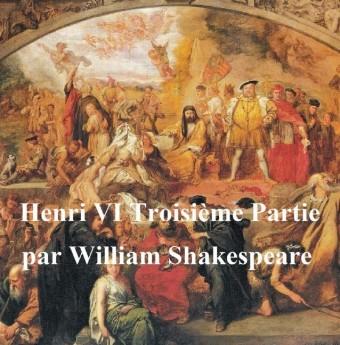 Henri VI, Troisieme Partie (Henry VI Part III in French)