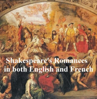 Shakespeare's Romances: All Four Plays, Bilingual edition (in English with line numbers and in French translation)