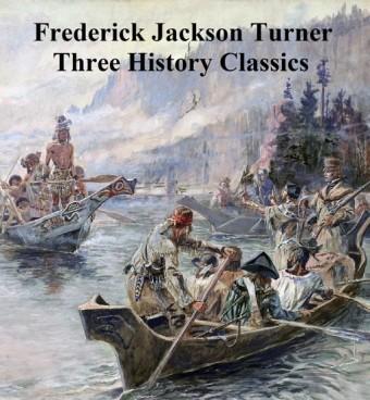 Frederick Jackson Turner: Three History Classics