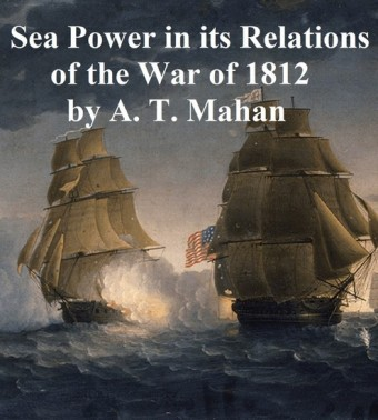 Sea Power in its Relations of the War of 1812