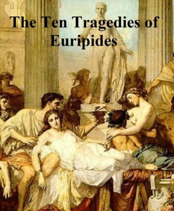 The Ten Tragedies of Euripides