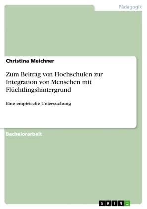 Zum Beitrag von Hochschulen zur Integration von Menschen mit Flüchtlingshintergrund