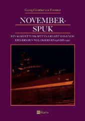 November-Spuk: Ein Korvettenkapitän erlebt das Ende des Ersten Weltkrieges 1918 bis 1920
