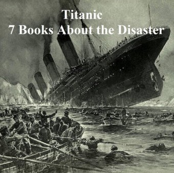 Titanic: Seven Books About the Disaster