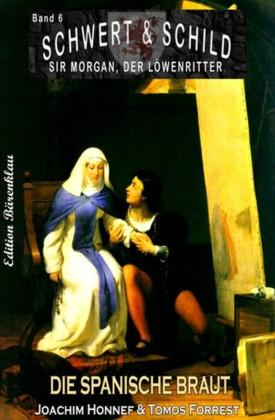 Schwert und Schild - Sir Morgan, der Löwenritter Band 6: Die spanische Braut