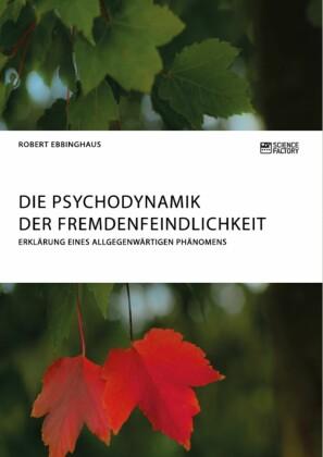 Die Psychodynamik der Fremdenfeindlichkeit. Erklärung eines allgegenwärtigen Phänomens