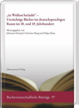 """""""in Wollust betäubt"""" - Unzüchtige Bücher im deutschsprachigen Raum im 18. und 19. Jahrhundert"""