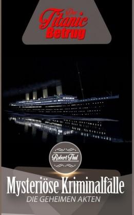 Die geheimen Akten: Der Titanic Betrug