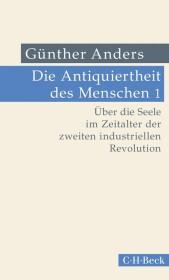 Die Antiquiertheit des Menschen Bd. I: Über die Seele im Zeitalter der zweiten industriellen Revolution