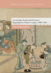Knowledge, Power, and Women's Reproductive Health in Japan, 1690-1945