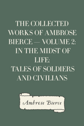 The Collected Works of Ambrose Bierce - Volume 2: In the Midst of Life: Tales of Soldiers and Civilians