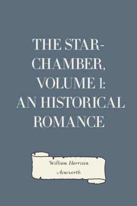 The Star-Chamber, Volume 1: An Historical Romance