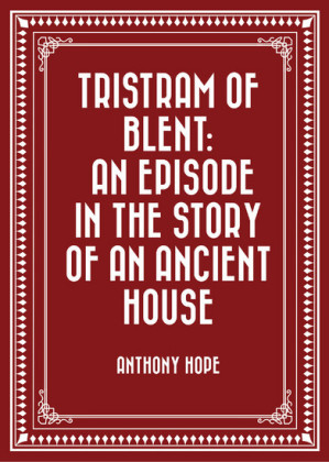 Tristram of Blent: An Episode in the Story of an Ancient House