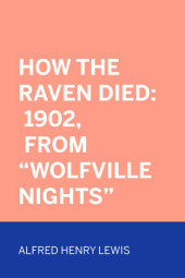 How The Raven Died: 1902, From 'Wolfville Nights'