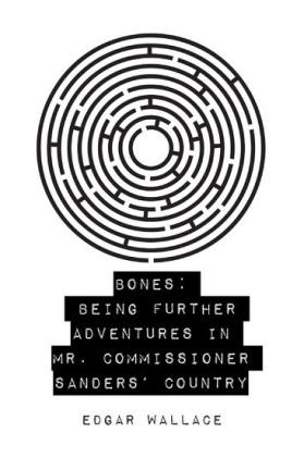 Bones: Being Further Adventures in Mr. Commissioner Sanders' Country