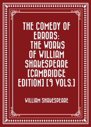 The Comedy of Errors: The Works of William Shakespeare [Cambridge Edition] [9 vols.]
