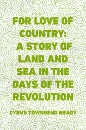For Love of Country: A Story of Land and Sea in the Days of the Revolution