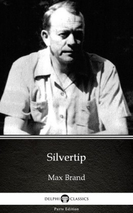Silvertip by Max Brand - Delphi Classics (Illustrated)