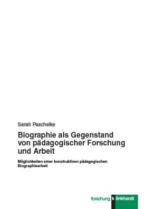 Biographie als Gegenstand von pädagogischer Forschung und Arbeit