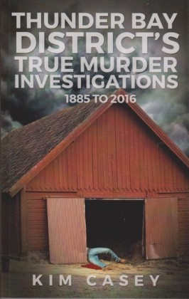 Thunder Bay District's True Murder Investigations 1885-2016