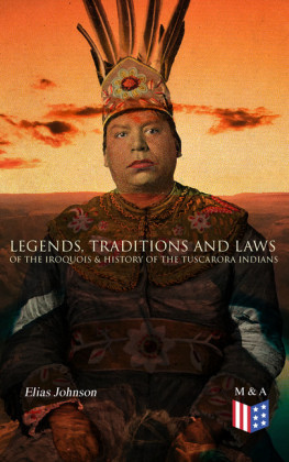 Legends, Traditions and Laws of the Iroquois & History of the Tuscarora Indians