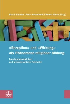 """""""Rezeption"""" und """"Wirkung"""" als Phänomene religiöser Bildung"""